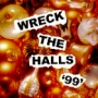 Wreck The Halls '99